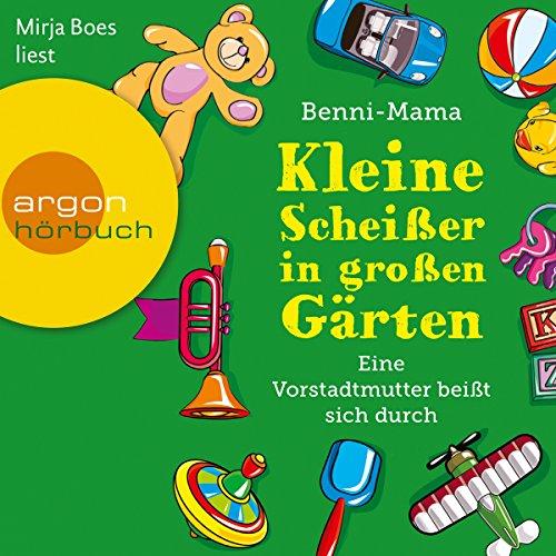 Kleine Scheißer in großen Gärten     Eine Vorstadtmutter beißt sich durch              Autor:                                                                                                                                 Benni-Mama                               Sprecher:                                                                                                                                 Mirja Boes                      Spieldauer: 3 Std. und 19 Min.     269 Bewertungen     Gesamt 4,6