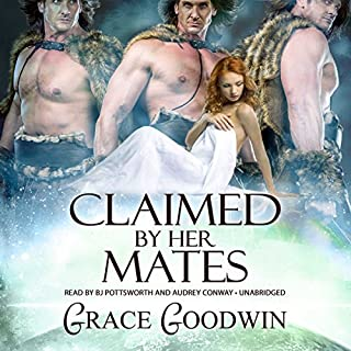 Claimed by Her Mates                   Written by:                                                                                                                                 Grace Goodwin                               Narrated by:                                                                                                                                 BJ Pottsworth,                                                                                        Audrey Conway                      Length: 4 hrs and 50 mins     3 ratings     Overall 4.3