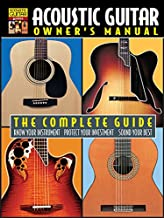 Acoustic Guitar Owner's Manual: The Complete Guide (Acoustic Guitar Guides)