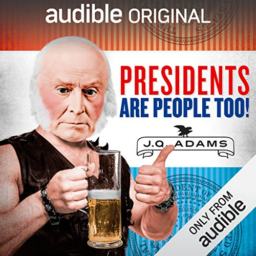 Ep. 7: John Quincy Adams (Presidents Are People Too)                   By:                                                                                                                                 Alexis Coe,                                                                                        Elliott Kalan,                                                                                        Mayor Tom Koch,                   and others                      Length: 24 mins     3 ratings     Overall 4.3