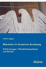 Mitarbeiter im Deutschen Bundestag: Politikmanager, Öffentlichkeitsarbeiter und Berater Taschenbuch