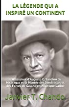 LA LÉGENDE QUI A INSPIRÉ UN CONTINENT: L'Assassinat d'Augusto C. Sandino du Nicaragua et la Montée des Sandinistes et des ...