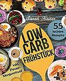 Low Carb Frühstück: Das Kochbuch mit 55 einfachen und leckeren Rezepten (fast) ohne Kohlenhydrate - Schnell und gesund abnehmen ohne zu hungern (inkl. Power-Morgenritual)