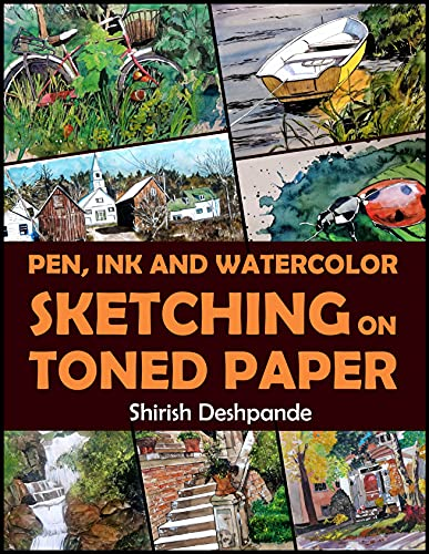 Pen, Ink and Watercolor Sketching on Toned Paper: Learn to Draw and Paint Stunning Illustrations in 10 Step-by-Step Exercises (English Edition)
