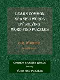 Learn Common Spanish Words by Solving Word Find Puzzles (English Edition)
