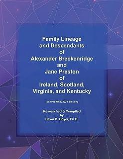 Family Lineage and Descendants of Alexander Breckenridge and Jane Preston of Ireland, Scotland, Virginia, and Kentucky: Vo...
