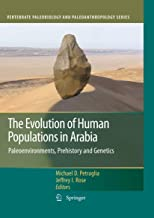 The Evolution of Human Populations in Arabia: Paleoenvironments, Prehistory and Genetics (Vertebrate Paleobiology and Pale...
