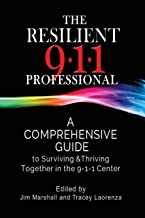 The Resilient 911 Professional: A Comprehensive Guide to Surviving & Thriving Together in the 9-1-1 Center