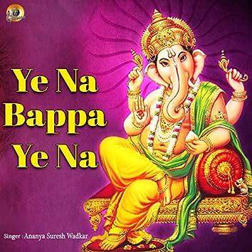 Ye Na Bappa Ye Na (Ganesha Mantra)