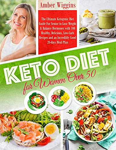 Couverture du livre Keto Diet for Women Over 50: The Ultimate Ketogenic Diet Guide For Senior to Lose Weight & Balance Hormones with 100 Healthy, Delicious, Low-Carb Recipes ... Good 28-days Meal Plan (English Edition)