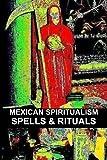 Mexican Spiritualism, Spells & Rituals