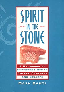 Spirit in the Stone: A Handbook of Southwestern Indian Animal Carvings and Beliefs