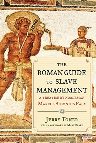 The Roman Guide to Slave Management: A Treatise by Nobleman Marcus Sidonius Falx (English Edition)