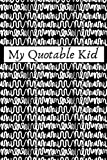 My Quotable Kid: Parents Journal of Unforgettable Quotes