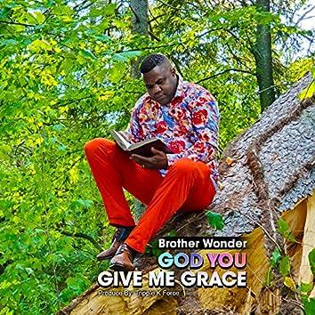 God You Give Me Grace