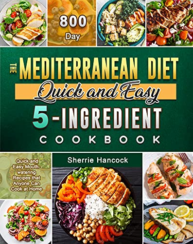 Couverture du livre The Mediterranean Diet Quick and Easy 5-Ingredient Cookbook: 800-Day Quick and Easy Mouth-watering Recipes that Anyone Can Cook at Home (English Edition)