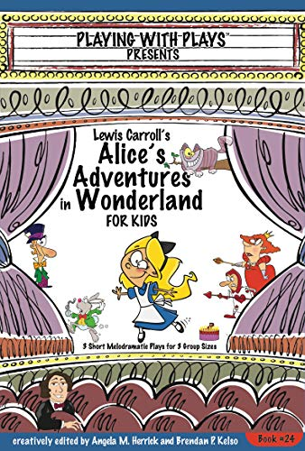 Lewis Carrolls Alices Adventures in Wonderland for Kids: 3 Short Melodramatic Plays for 3 Group Sizes (Playing With Plays Book 24) (English Edition)