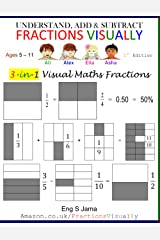 UNDERSTAND, ADD & SUBTRACT FRACTIONS VISUALLY: 3-in-1 Visual Maths Fractions ペーパーバック