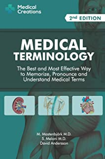 Medical Terminology: The Best and Most Effective Way to Memorize, Pronounce and..
