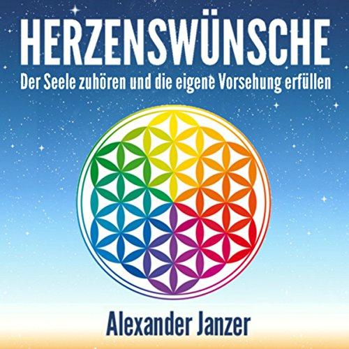 Herzenswünsche: Der Seele zuhören und die eigene Vorsehung erfüllen                   Autor:                                                                                                                                 Alexander Janzer                               Sprecher:                                                                                                                                 Hannah von Peinen                      Spieldauer: 1 Std. und 17 Min.     57 Bewertungen     Gesamt 4,2