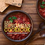 Easy Hungarian Cookbook: Authentic Hungarian Cooking (Hungarian Cookbook, Hungarian Recipes, Hungarian Cooking...