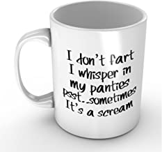 I Don't Fart. I Whisper In My Panties - Funny White Mug 11oz Coffee Mugs Cool Unique Birthday or Christmas Gifts for Men and Women by Easyolife