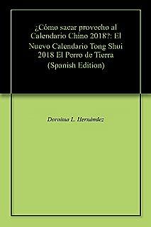 ¿Cómo sacar provecho al Calendario Chino 2018?: El Nuevo Calendario Tong Shui 2018 El Perro de Tierra (Spanish Edition)