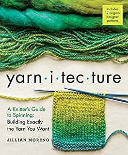 Yarnitecture: A Knitters Guide to Spinning: Building Exactly the Yarn You Want