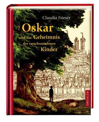 Oskar und das Geheimnis der verschwundenen Kinder von Frieser. Claudia (2004) Gebundene Ausgabe