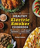 The Healthy Electric Smoker Cookbook: 100 Recipes with All-Natural Ingredients and Fewer Carbs! (Healthy Cookbook)