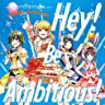 Hey! Be Ambitious!
