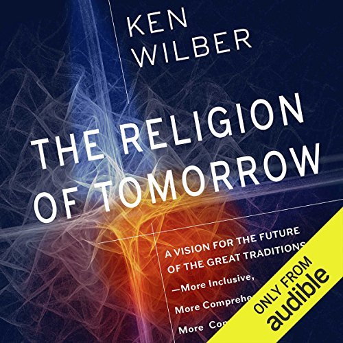 The Religion of Tomorrow     A Vision for the Future of the Great Traditions - More Inclusive, More Comprehensive, More Complete              By:                                                                                                                                 Ken Wilber                               Narrated by:                                                                                                                                 Graeme Malcolm                      Length: 30 hrs and 17 mins     3 ratings     Overall 5.0