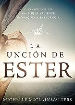 La Unción de Ester: Conviértase en una mujer valiente de oración e influencia (Spanish Edition)