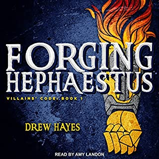 Forging Hephaestus     Villains' Code Series, Book 1              By:                                                                                                                                 Drew Hayes                               Narrated by:                                                                                                                                 Amy Landon                      Length: 26 hrs and 58 mins     5,201 ratings     Overall 4.7