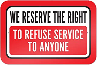 We Reserve The Right To Refuse Service To Anyone 9