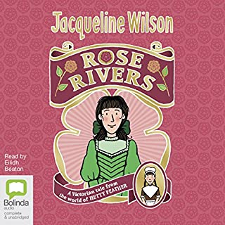 Rose Rivers     World of Hetty Feather, Book 2              By:                                                                                                                                 Jacqueline Wilson                               Narrated by:                                                                                                                                 Eilidh Beaton                      Length: 11 hrs and 55 mins     34 ratings     Overall 4.8