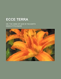 Ecce Terra; Or, the Hand of God in the Earth
