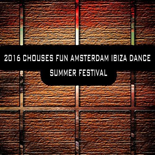 2016 Chouses Fun Amsterdam Ibiza Dance Summer Festival
