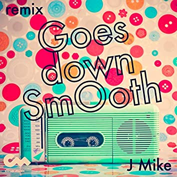 Goes Down Smooth (J Mike Remix)