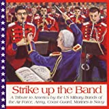 Strike Up the Band: A Tribute to America by the U.S. Bands of the Air Force, Army, Coast Guard, Marines and Navy