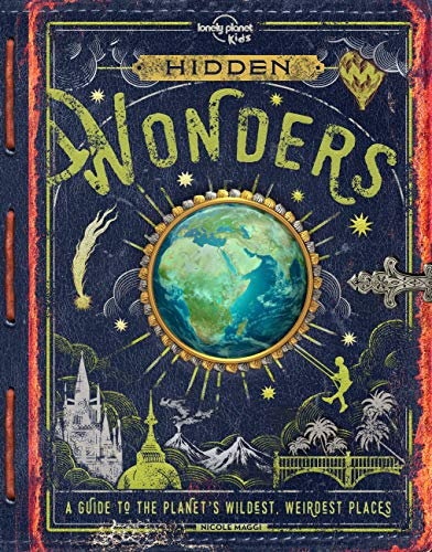 Lonely Planet Hidden Wonders 1st Ed.: A guide to the planet's wildest, weirdest places