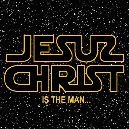 Jesus Christ Is the Man (Aka Star Wars Jesus)