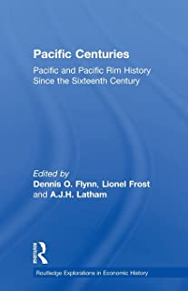 Pacific Centuries: Pacific and Pacific Rim Economic History Since the 16th Century (Routledge Explorations in Economic History)
