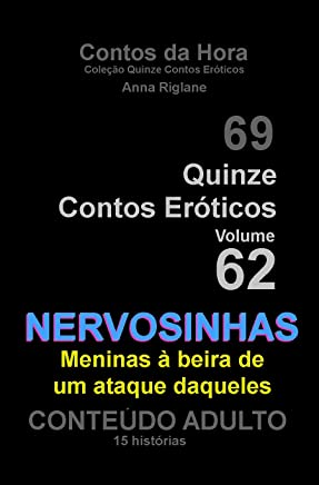 Quinze Contos Eroticos 62 Nervosinhas... meninas à beira de um ataque daqueles (Coleção Quinze Contos Eróticos)