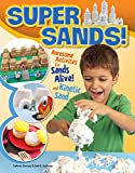 Super Sands: Awesome Activities for Sands Alive! and Kinetic Sand (Design Originals) 14 Imaginative Playtime Activities for Parents and Kids to Enjoy Together [Book Only]