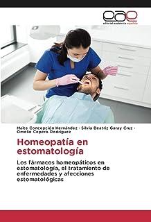 Homeopatía en estomatología: Los fármacos homeopáticos en estomatología, el tratamiento de enfermedades y afecciones estom...