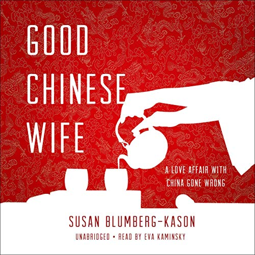Good Chinese Wife Audiobook By Susan Blumberg-Kason cover art