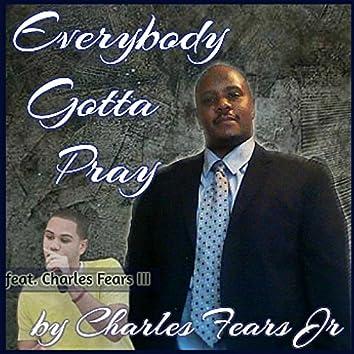 Everybody Gotta Pray (feat. Charles Fears III)