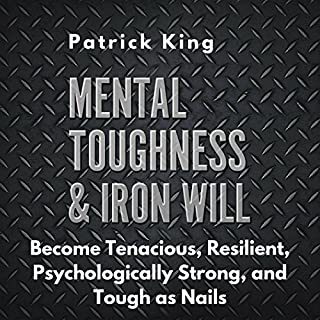 Mental Toughness & Iron Will     Become Tenacious, Resilient, Psychologically Strong, and Tough as Nails              Written by:                                                                                                                                 Patrick King                               Narrated by:                                                                                                                                 Joe Hempel                      Length: 3 hrs and 5 mins     Not rated yet     Overall 0.0