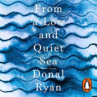 From a Low and Quiet Sea                   By:                                                                                                                                 Donal Ryan                               Narrated by:                                                                                                                                 Stephen Hogan,                                                                                        Gerry O'Brien,                                                                                        Ramon Tikaram                      Length: 5 hrs and 10 mins     96 ratings     Overall 4.4
